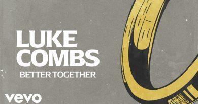 Fresh Cuts – Luke Combs – Better Together